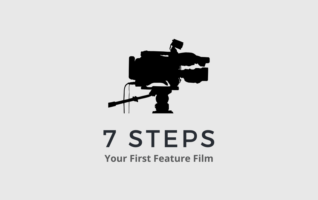 7 Steps to Make Your First Feature Film