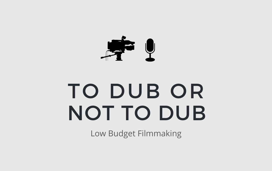 Dubbing or Sync Sound for Low Budget Film